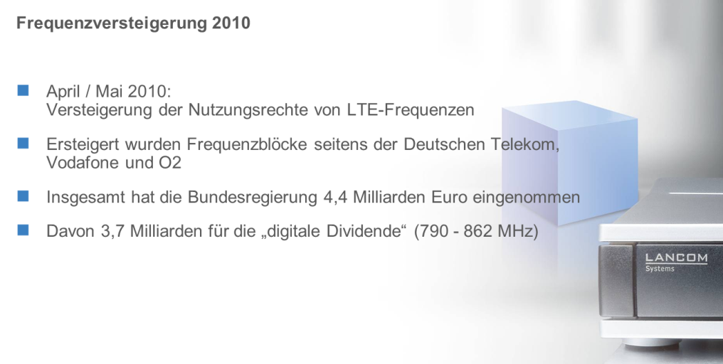 """Die Frequenzen für LTE-800, genannt die Digitale Dividende, waren viel """"wertvoller"""" als jene bei 1800, 2000 und 2600 MHz zusammen genommen. Erstere haben dem Finanzminister 3,7 von insgesamt 4,4 Milliarden Euro eingebracht (Grafik: LANCOM Systems). <br> <a href=\""""http://www.zdnet.de/88132147/lte-warum-kommen-keine-100-mbits-einflussfaktoren-der-4g-surfgeschwindigkeit/\"""" title=\""""Zum Artikel: LTE: Warum kommen keine 100 Megabit/s?\"""">Zum Artikel: LTE: Warum kommen keine 100 Megabit/s?</a>"""