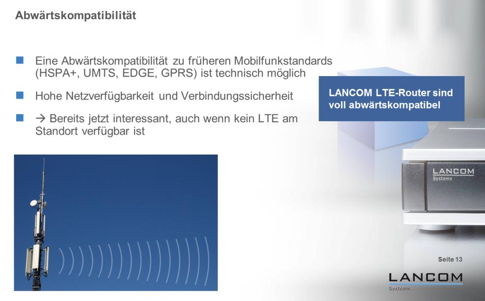 """Die Wahrscheinlichkeit, dass der """"LANCOM 1781-4G"""" in zivilisierter Umgebung überhaupt keinen Kontakt in das Internet findet, ist sehr gering. Findet er kein LTE-800, kein 1800 und auch kein 2600, dann kann er auch auf ältere Mobilfunkarten wie HSPA, UMTS, EDGE oder GPRS zurück schalten (Grafik: LANCOM Systems). <br> <a href=\""""http://www.zdnet.de/88132147/lte-warum-kommen-keine-100-mbits-einflussfaktoren-der-4g-surfgeschwindigkeit/\"""" title=\""""Zum Artikel: LTE: Warum kommen keine 100 Megabit/s?\"""">Zum Artikel: LTE: Warum kommen keine 100 Megabit/s?</a>"""