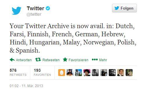 """Ihr Twitter-Archiv können ab sofort auch Anwender herunterladen, die Deutsch als Standardsprache eingestellt haben. Das teilt das Soziale Netzwerk heute per <a title=\""""Twitter-Archiv für deutschsprachige Anwender\"""" href=\""""https://twitter.com/twitter/status/311024306194882561\"""" target=\""""_blank\"""">Tweet</a> mit. Für den Download des Archivs muss man sich beim Kurznachrichtendienst anmelden und in den Konto-Einstellungen auf \""""Dein Archiv anfordern\"""" klicken. Anschließend wird das eigene Archiv erstellt, was \""""eine Weile dauern\"""" kann. Sobald es fertig ist, verschickt Twitter eine E-Mail an den Nutzer, in der sich der Link für das Herunterladen des Archivs befindet. Das <a title=\""""ZDNet bei Twitter\"""" href=\""""http://twitter.com/zdnet_de\"""" target=\""""_blank\"""">ZDNet-Archiv</a> enthält 22.000 Tweets und ist damit knapp 3 MByte groß. Um die Tweets ansehen zu können, muss das ZIP-Archiv entpackt und anschließend die Datei \""""index.html\"""" aufgerufen werden. Dann öffnet sich ein Browser-Fenster, das die Tweets nach Jahren und Monaten unterteilt anzeigt.Twitter hatte die Archiv-Funktion bereits im <a title=\""""Twitter testet Download-Option für Tweet-Archive\"""" href=\""""http://www.zdnet.de/88136368/twitter-testet-download-option-fur-tweet-archive/\"""" target=\""""_blank\"""">Dezember</a> für englischsprachige Nutzer eingeführt. Nun steht sie auch für Deutsch, Finnisch, Französisch, Hebräisch, Hindi, Malaiisch, Niederländisch, Norwegisch, Persisch, Polnisch, Spanisch und Ungarisch zur Verfügung."""